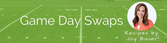 Game Day Recipe SwapsJoy Bauer